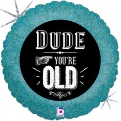 """""""Dude, You're Old"""" 18"""" Foil Balloon"""